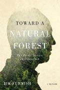Toward a Natural Forest: The Forest Service in Transition (a Memoir)