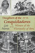 Daughters of the Conquistadores: Women of the Viceroyalty of Peru