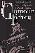 Glamour Factory Inside Hollywoods Big Studio System