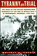 Tyranny on Trial The Trial of the Major German War Criminals at the End of World War 2 at Nuremberg Germany 1945 1946