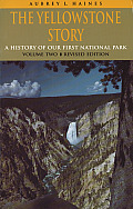 The Yellowstone Story, Revised Edition, Volume II: A History of Our First National Park