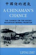 Chinamans Chance The Chinese on the Rocky Mountain Mining Frontier