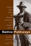 Native Pathways American Indian Culture & Economic Development in the Twentieth Century