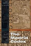 The Madrid Codex: New Approaches to Understanding an Ancient Maya Manuscript