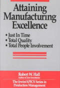 Attain Manufacturing Excellence (Dow Jones-Irwin/APICS Series in Production Management)