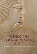 When the Pyramids Were Built: Egyptian Art of the Old Kingdom Cover