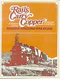Rails to Carry Copper A History of the Magma Arizona Railroad