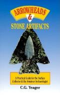 Arrowheads & Stone Artifacts: A Practical Guide for the Surface Collector & the Amateur Archaeologist