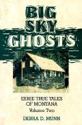 Big Sky Ghosts: Eerie True Tales of Montana