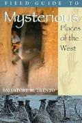 A Field Guide to Mysterious Places of the West