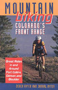 Mountain Biking Colorado's Front Range: Great Rides in and Around Fort Collins, Denver, and Boulder