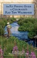 Fly Fishing Guide to Colorados Flat Tops Wilderness