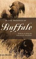 In the Presence of Buffalo: Working to Stop the Yellowstone Slaughter (Pruett)