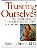 Trusting Ourselves The Complete Guide to Emotional Well Being for Women