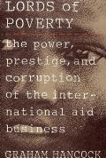 Lords of Poverty: The Power, Prestige, and Corruption of the International Aid Business Cover