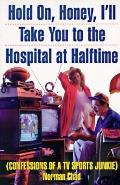 Hold On, Honey, I'll Take You to the Hospital at Half-Time: Confessions of a TV Sports Junkie