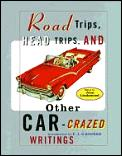 Road Trips Head Trips & Other Car Crazed