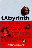 Labyrinth A Detective Investigates The Murders Of Tupac Shakur & Notorious B I G The Implication Of Death Row Records Suge Knight & The Origins Of The Los Angeles Police Scandal