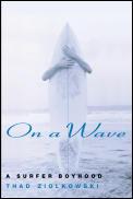 On a Wave: A Surfer Boyhood