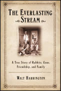 Everlasting Stream: True Story of Rabbits, Guns, Friends, and Family (02 Edition)