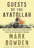 Guests of the Ayatollah: The First Battle in America's War with Militant Islam Cover
