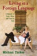 Living in a Foreign Language A Memoir of Food Wine & Love in Italy