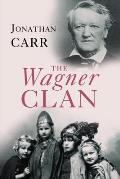 Wagner Clan The Saga of Germanys Most Illustrious & Infamous Family