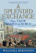 Splendid Exchange How Trade Shaped the World