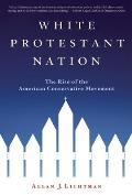 White Protestant Nation The Rise of the American Conservative Movement
