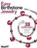 Easy Birthstone Jewelry: 38 Exciting Projects: Personalized Designs for Everyone You Know - And You, Too!