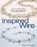 Inspired Wire: Learn to Twist, Jig, Bend, Hammer, and Wrap Wire for the Prettiest Jewelry Ever Cover