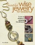 Beautiful Wire Jewelry for Beaders Creative Wirework Projects for All Levels