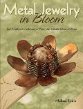 Metal Jewelry in Bloom Learn Metalworking Techniques by Creating Lilies Daffodils Dahlias & More