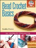 Bead Crochet Basics: 22 Jewelry Projects [With DVD]