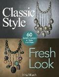 Classic Style, Fresh Look: 60 Jewelry Designs to Make and Wear