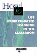 How to Use Problem Based Learning in the Classroom