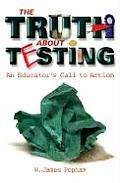 Truth about Testing: An Educator's Call to Action Cover