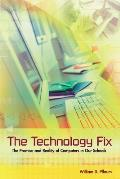 Technology Fix The Promise & Reality of Computers in Our Schools