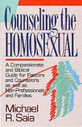 Counseling the Homosexual: A Compassionate and Accurate Guide for Pastors and Counselors a