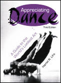 Appreciating Dance : a Guide To the World's Liveliest Art (3RD 02 - Old Edition)