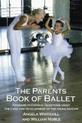 Parents Book of Ballet Answers to Critical Questions about the Care & Development of the Young Dancer