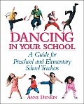 Dancing in Your School A Guide for Preschool & Elementary School Teachers
