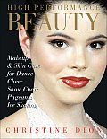 High Performance Beauty: Makeup & Skin Care for Dance, Cheer, Show Choir, Pageants & Ice Skating Cover