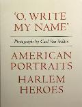 O Write My Name American Portraits Harlem Heroes