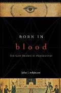 Born in Blood The Lost Secrets of Freemasonry