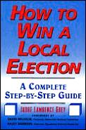 How To Win A Local Election A Complete S