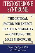 The Testosterone Syndrome: The Critical Factor for Energy, Health, &amp; Sexuality-Reversing the Male Menopause Cover