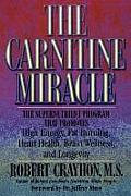 The Carnitine Miracle: The Supernutrient Program That Promotes High Energy, Fat Burning, Heart Health, Brain Wellness, and Longevity