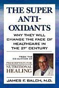 Super Anti Oxidants Why They Will Change the Face of Healthcare in the 21st Century