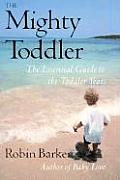 Mighty Toddler The Essential Guide to the Toddler Years
